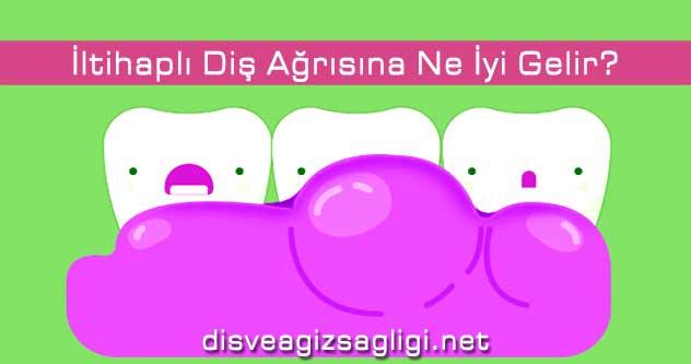 iltihaplı diş ağrısı, diş ağrısı, diş ağrısına ne iyi gelir,